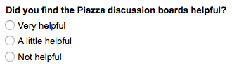 Image of sample question, did you find the Piazza discussion boards helpful? The three possible responses are: very helpful, a little helpful, not helpful